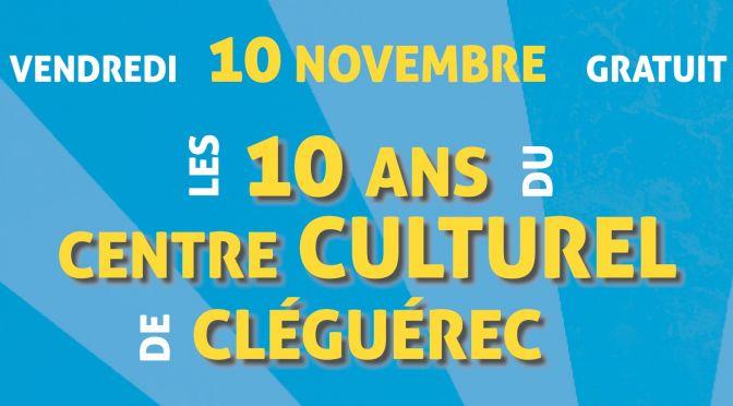 VEN. 10 NOV. | SOIRÉE ANNIVERSAIRE | LES 10 ANS DU CENTRE CULTUREL !
